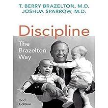 Discipline: The Brazelton Way, Second Edition (       UNABRIDGED) by T. Berry Brazelton, Joshua Sparrow Narrated by Tom Perkins