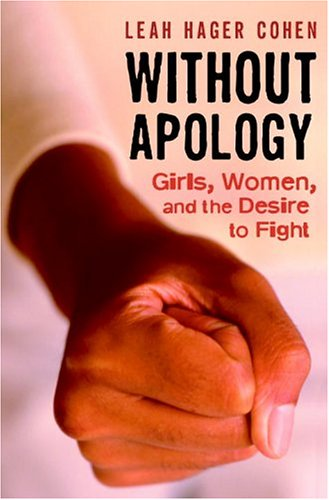 Without Apology: Girls, Women, and the Desire to Fight