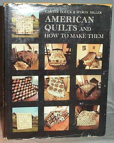 American Quilts And How To Make Them, Carter Houck, Myron Miller