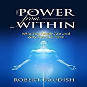 The Power from Within: Who You Really Are and Why You Are Here | [Robert Daudish]