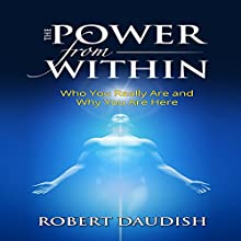 The Power from Within: Who You Really Are and Why You Are Here Audiobook by Robert Daudish Narrated by Paul Brion