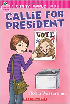 Callie for President (Candy Apple): Robin Wasserman