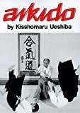 Aikido (Illustrated Japanese Classics) (0870406299) by Ueshiba, Kisshomaru