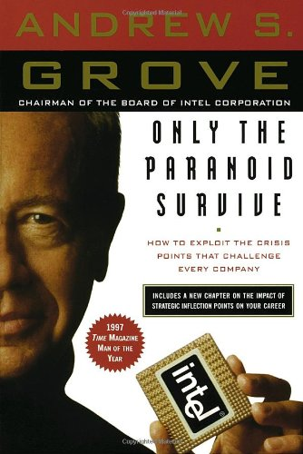 Only the Paranoid Survive: How to Exploit the Crisis Points That Challenge Every Company: Andrew S. Grove: 9780385483827: Amazon.com: Books