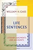 Life Sentences: Literary Judgments and Accounts (0307595846) by Gass, William H
