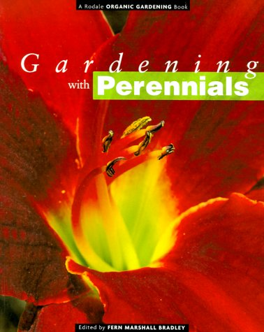 Gardening with Perennials: Creating Beautiful Flower Gardens for Every Part of Your Yard (Rodale Organic Gardening Books)