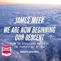 We Are Now Beginning Our Descent Audiobook by James Meek Narrated by Andrew Wincott