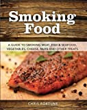 Smoking Food: A Guide to Smoking Meat, Fish, Seafood, Vegetables, Cheeses, Nuts & Other Treats