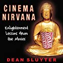 Cinema Nirvana: Enlightenment Lessons from the Movies (       UNABRIDGED) by Dean Sluyter Narrated by Dean Sluyter