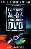 Everything You Ever Wanted to Know About DVD: The Official DVD FAQ