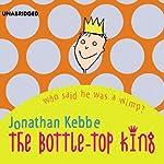 The Bottle-Top King | Jonathan Kebbe