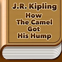How The Camel Got His Hump (Annotated) (       UNABRIDGED) by J.R. Kipling Narrated by Anastasia Bertollo