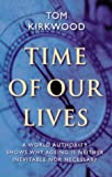 Thomas Kirkwood Time of Our Lives: the Science of Human Ageing