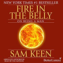 Fire in the Belly: On Being a Man Audiobook by Sam Keen Narrated by Sam Keen
