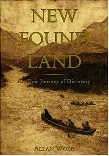 New Found Land: Lewis & Clark's Voyage of Discovery, ALLAN WOLF