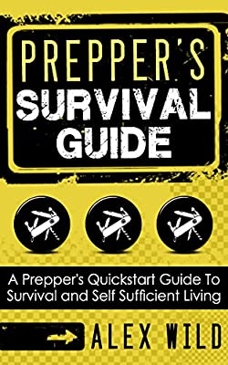 PREPPER: A Quick Start Guide to Safe Survival and Self Sufficient Living (Preppers Survival Guide) (PREPPING)