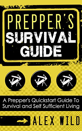 PREPPER: A Quick Start Guide to Safe Survival and Self Sufficient Living (Preppers Survival Guide)(Prepping)