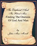 img - for The Elephant and the Blind Men, Finding the Oneness of God and Man by John Max Morell (2000-01-30) book / textbook / text book
