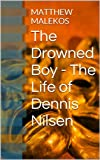 The Drowned Boy - The Life of Dennis Nilsen