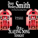 Our Slaying Song Tonight: A Jukebox Story (       UNABRIDGED) by Dean Wesley Smith Narrated by TJ Jones