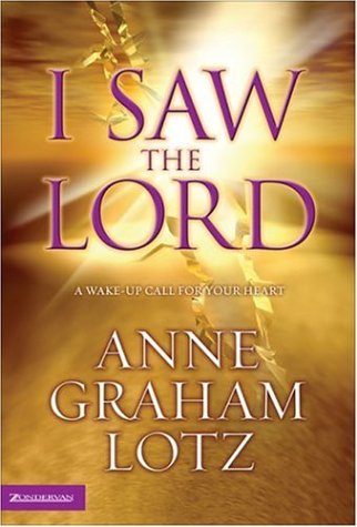 I Saw the Lord, ANNE GRAHAM, ANNE GRAHAM LOTZ