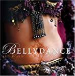 Bellydance: A Guide to Middle Eastern...