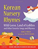 Korean Nursery Rhymes: Wild Geese, Land of Goblins and other Favorite Songs and Rhymes [Korean-English]