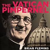 The Vatican Pimpernel: The World War II Exploits of the Monsignor Who Saved Over 6,500 Lives | [Brian Fleming]