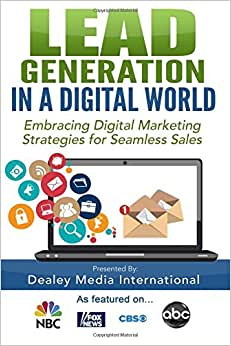 Lead Generation In A Digital World: Embracing Digital Marketing Strategies For Seamless Sales