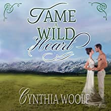 Tame a Wild Heart (       UNABRIDGED) by Cynthia Woolf Narrated by Lia Frederick