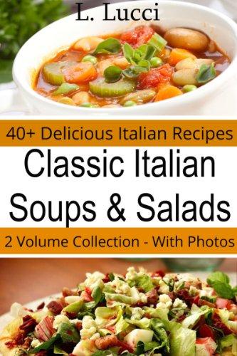 40+ Homemade Soup Recipes and Fresh Salad Recipes - Classic Italian Cuisine Cookbook