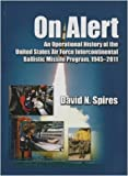 img - for On Alert: An Operational History Of The United States Air Force Intercontinental Ballistic Missile Program, 1945-2011 book / textbook / text book