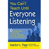 You Can�t Teach Until Everyone Is Listening: Six Simple Steps to Preventing Disorder, Disruption, and General Mayhemby Marilyn L. Page
