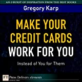 Make Your Credit Cards Work for You Instead of You for Them (FT Press Delivers Elements)