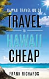 Hawaii Travel Guide: How to Travel to Hawaii Cheap (Hawaii Travel Guide, Hawaii Revealed, Hawaii on a Budget, Cheap Hawaii)