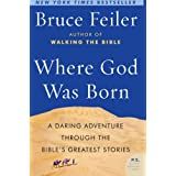 Where God Was Born: A Journey Through the Bible from Eden to Babylon (P.S. (Paperback))by Bruce Feiler