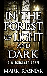 In The Forest Of Light And Dark: A Coming Of Age Witchcraft Thriller by Mark Kasniak ebook deal