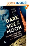 Dark Side of the Moon: Wernher Von Braun, the Third Reich, and the Space Race