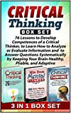Critical Thinking  Box Set: 76 Lessons to Develop Competences of a Critical Thinker, to Learn How to Analyze or Evaluate Information by Keeping Your Brain ... thinking Box Set, critical thinking skills)