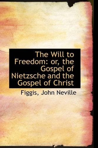 The Will to Freedom: or, the Gospel of Nietzsche and the Gospel of Christ