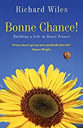 Bonne Chance!: Building a Life in Rural France (English Edition)