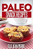 Paleo Snack Recipes: Healthy And Delicious Paleo Snacks. (Simple Paleo Recipe Series)