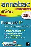 Annales Annabac 2015 Français 1re STMG, STI2D, STD2A, STL, ST2S: sujets et corrigés du bac - Première séries technologiques...