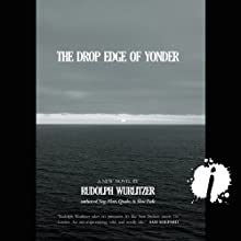 The Drop Edge of Yonder (       UNABRIDGED) by Rudolph Wurlitzer Narrated by Christian Rummel