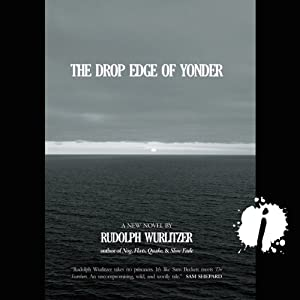 The Drop Edge of Yonder | [Rudolph Wurlitzer]