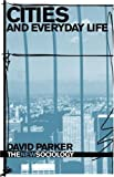Cities and Everyday Life (The New Sociology) (0415382726) by Parker, David