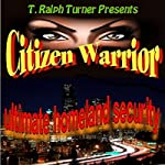 Citizen Warrior: The Ultimate Homeland Security | T. Ralph Turner