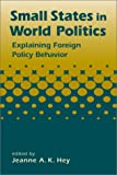 img - for Small States in World Politics: Explaining Foreign Policy Behavior book / textbook / text book