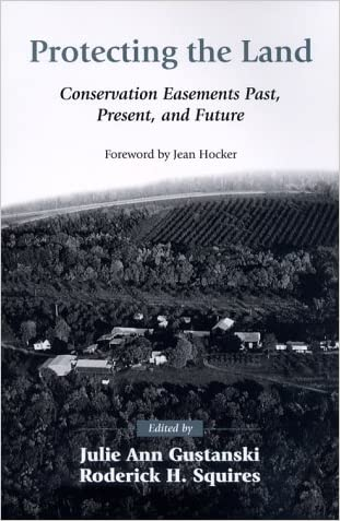 Protecting the Land: Conservation Easements Past, Present, and Future