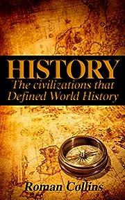 History: The Ancient Civilizations That Defined World History (Egypt, Roman, SPQR, Aztec, Ancient China, Ancient Greece, Julius Caesar, Jesus, Human History Book 1)